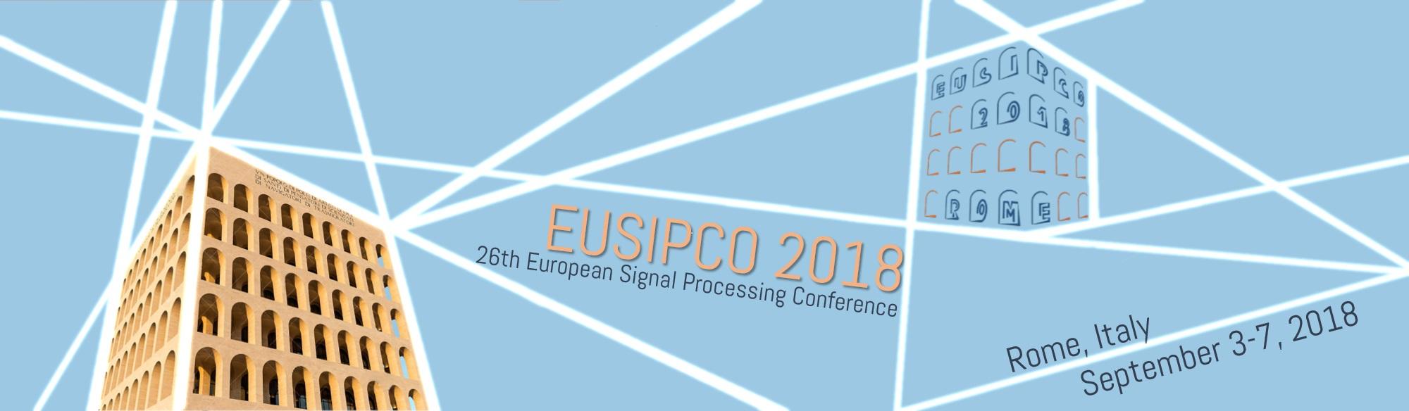 EUSIPCO 2018: 2018 26th European Signal Processing